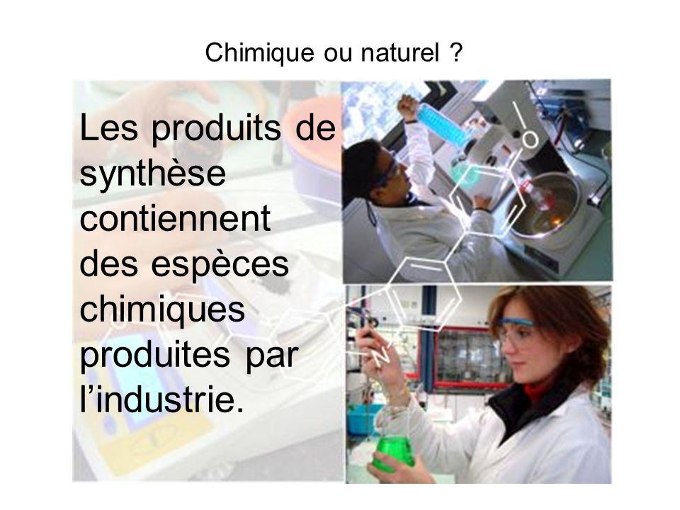 Chimique ou naturel ? Les produits de synthèse contiennent des espèces chimiques produites par lindustrie.