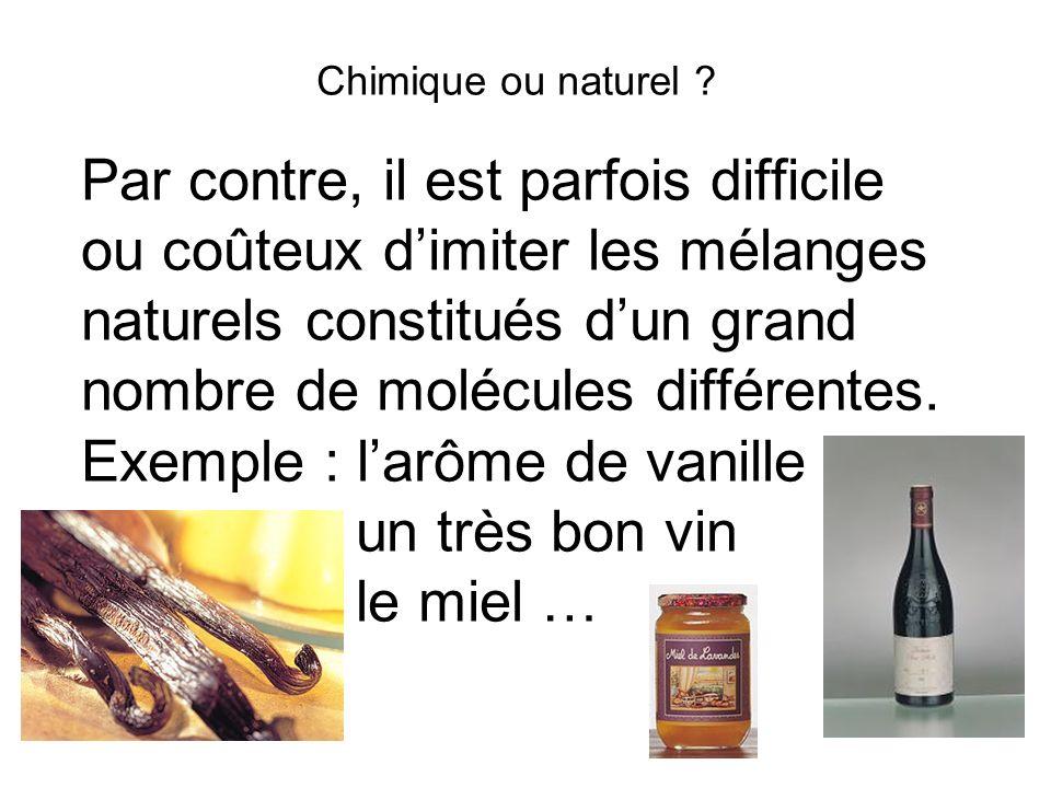 Chimique ou naturel ? Par contre, il est parfois difficile ou coûteux dimiter les mélanges naturels constitués dun grand nombre de molécules différent