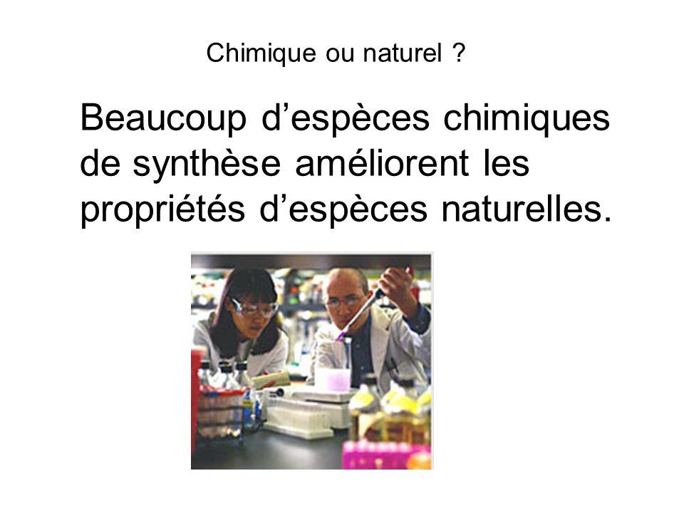 Chimique ou naturel ? Beaucoup despèces chimiques de synthèse améliorent les propriétés despèces naturelles.