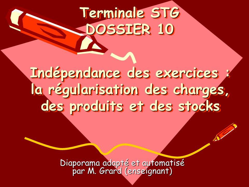 Indépendance des exercices : la régularisation des charges, des produits et des stocks Indépendance des exercices : la régularisation des charges, des