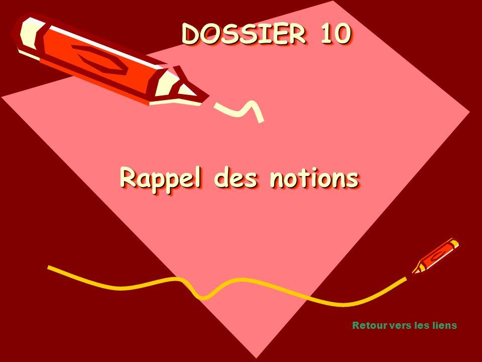 Rappel des notions Rappel des notions DOSSIER 10 DOSSIER 10 Retour vers les liens