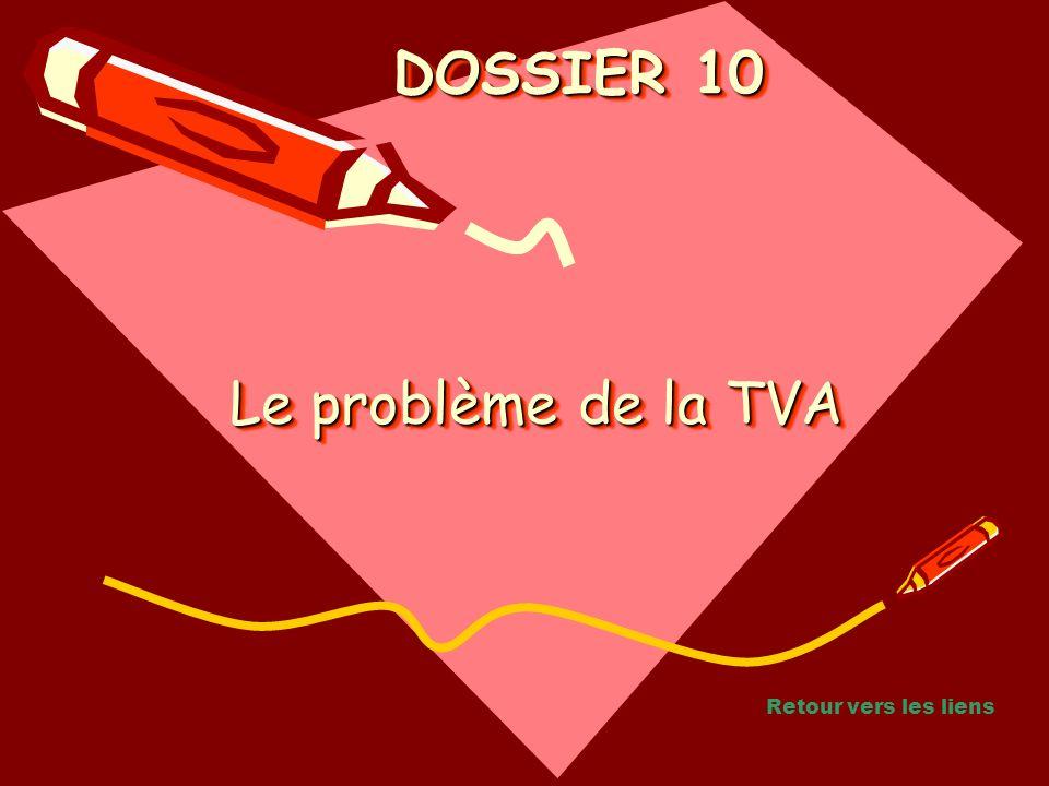 Le problème de la TVA Le problème de la TVA Le problème de la TVA DOSSIER 10 DOSSIER 10 Retour vers les liens