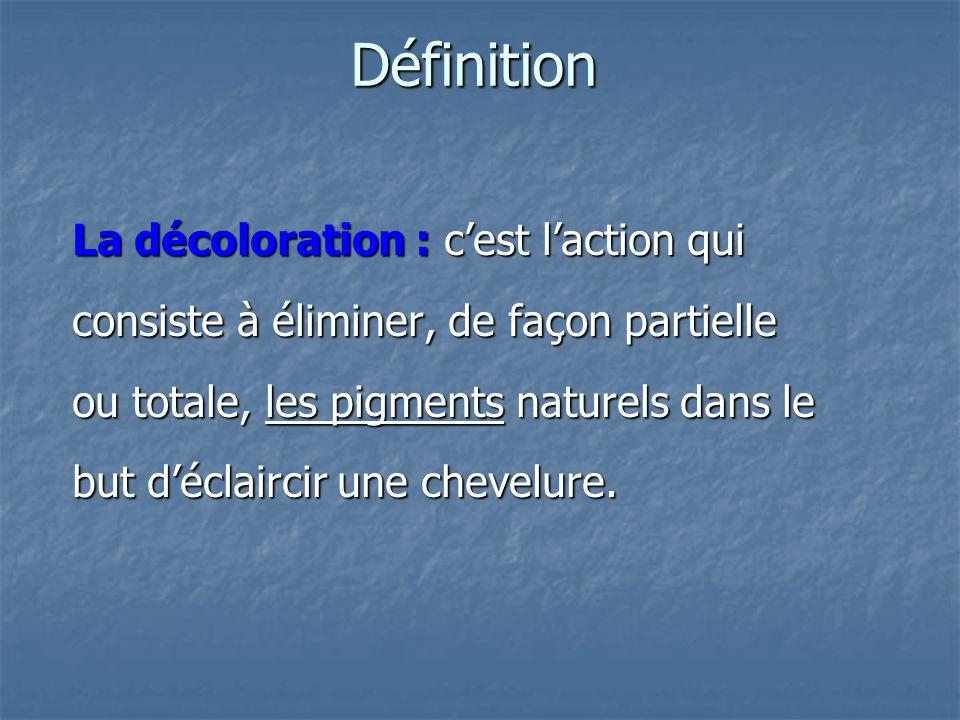 Définition La décoloration : cest laction qui consiste à éliminer, de façon partielle ou totale, les pigments naturels dans le but déclaircir une chevelure.
