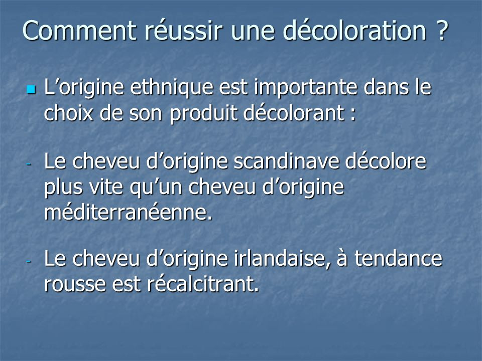 Comment réussir une décoloration ? Lorigine ethnique est importante dans le choix de son produit décolorant : Lorigine ethnique est importante dans le