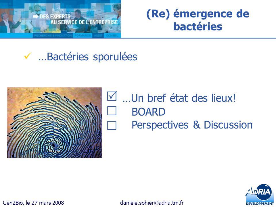 Gen2Bio, le 27 mars 2008daniele.sohier@adria.tm.fr (Re) émergence de bactéries …Bactéries sporulées …Un bref état des lieux! BOARD Perspectives & Disc