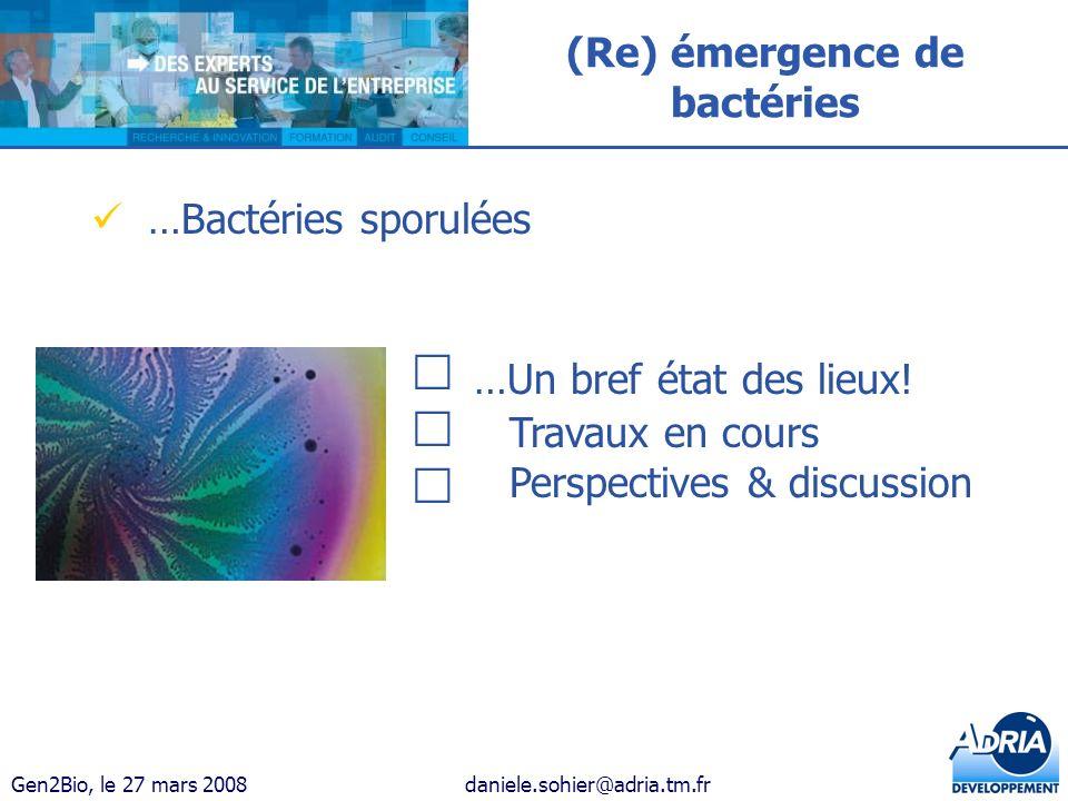 Gen2Bio, le 27 mars 2008daniele.sohier@adria.tm.fr (Re) émergence de bactéries …Bactéries sporulées …Un bref état des lieux! Travaux en cours Perspect
