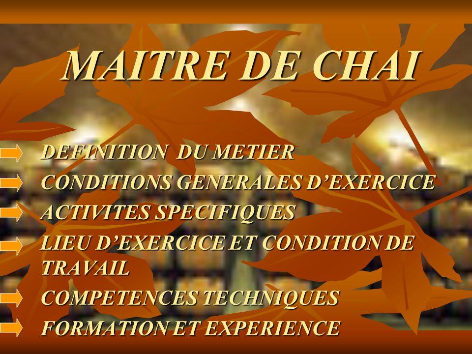 MAITRE DE CHAI DEFINITION DU METIER CONDITIONS GENERALES DEXERCICE ACTIVITES SPECIFIQUES LIEU DEXERCICE ET CONDITION DE TRAVAIL COMPETENCES TECHNIQUES FORMATION ET EXPERIENCE