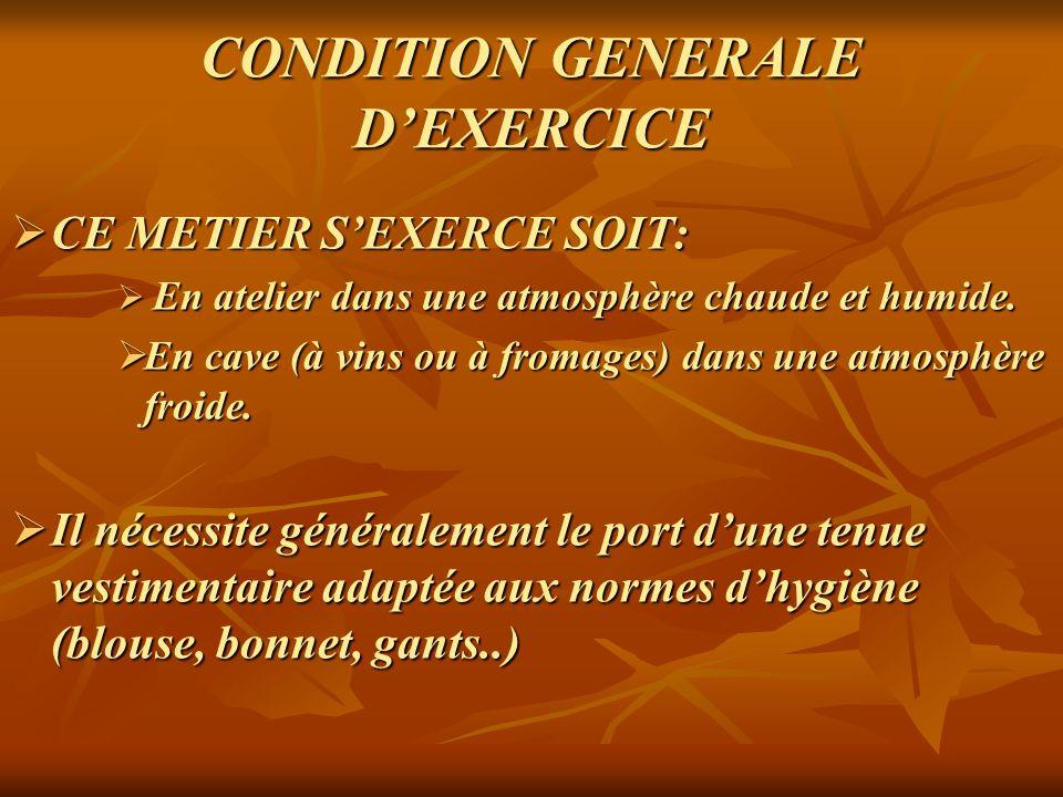 CONDITION GENERALE DEXERCICE CE METIER SEXERCE SOIT: CE METIER SEXERCE SOIT: En atelier dans une atmosphère chaude et humide.