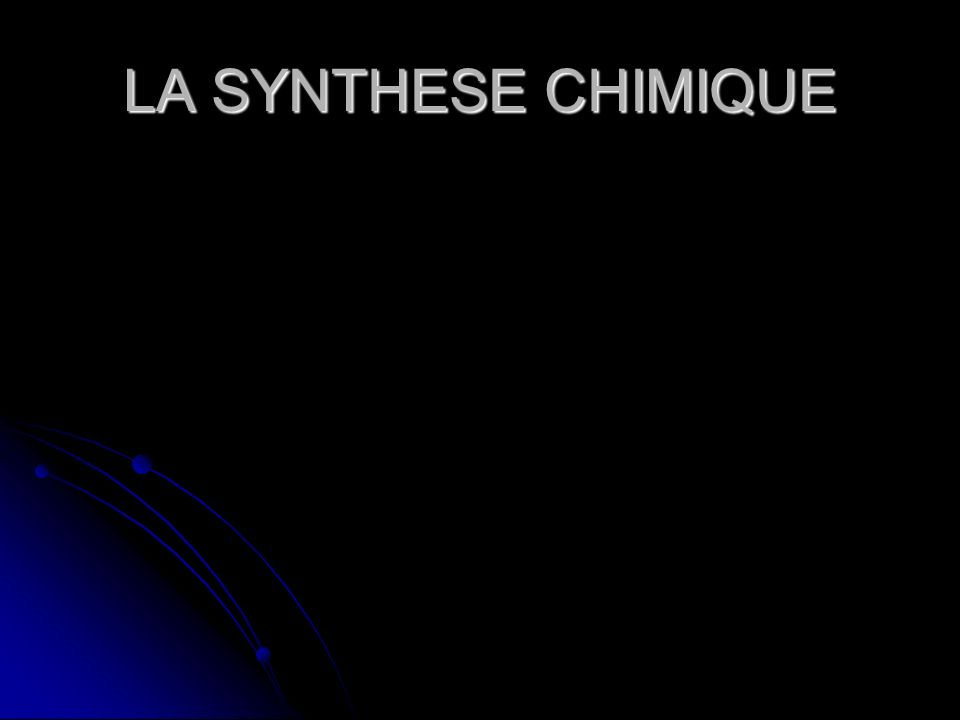LA SYNTHESE CHIMIQUE