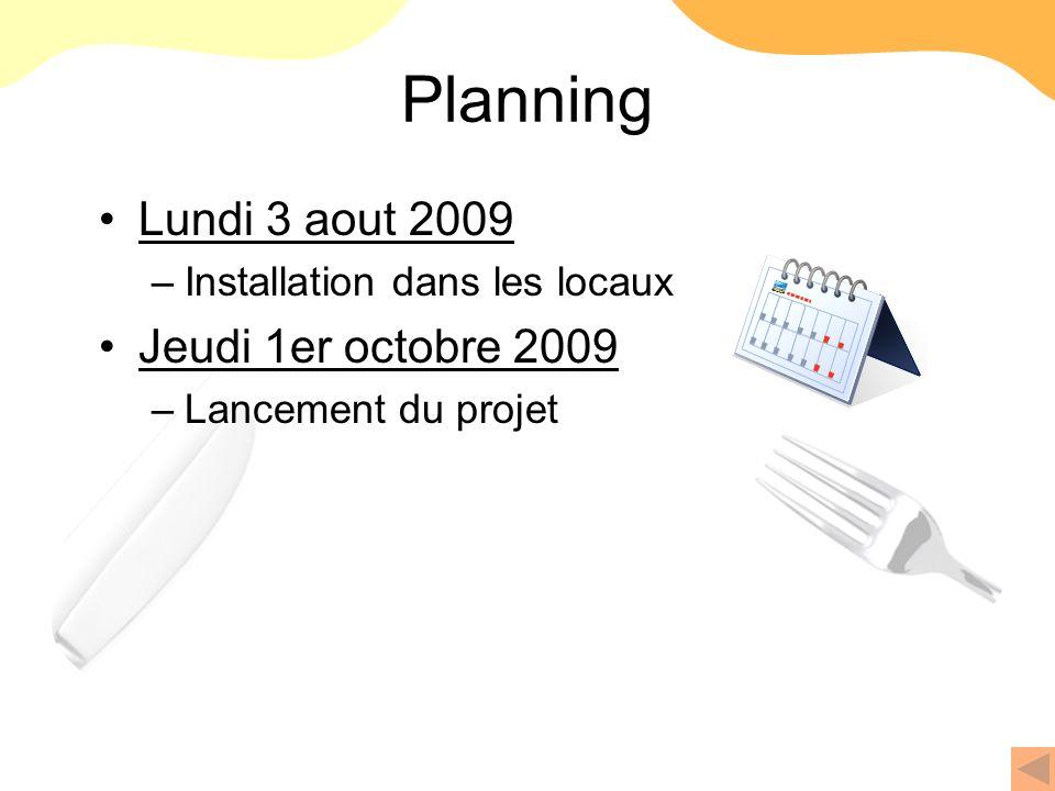 Planning Lundi 3 aout 2009 –Installation dans les locaux Jeudi 1er octobre 2009 –Lancement du projet