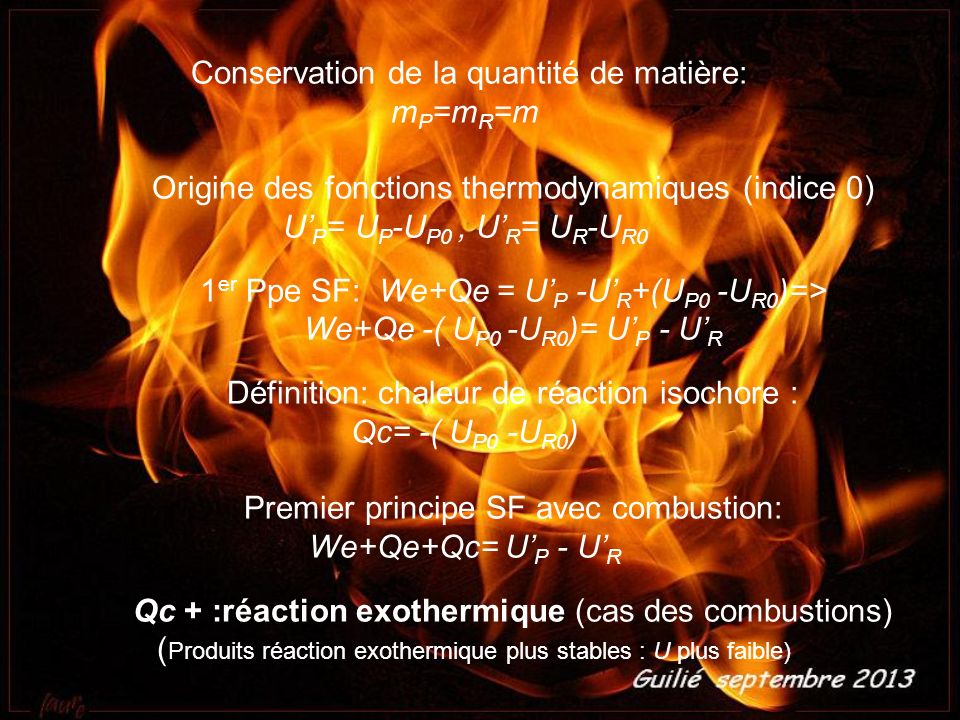 Conservation de la quantité de matière: m P =m R =m Origine des fonctions thermodynamiques (indice 0) U P = U P -U P0, U R = U R -U R0 1 er Ppe SF: We