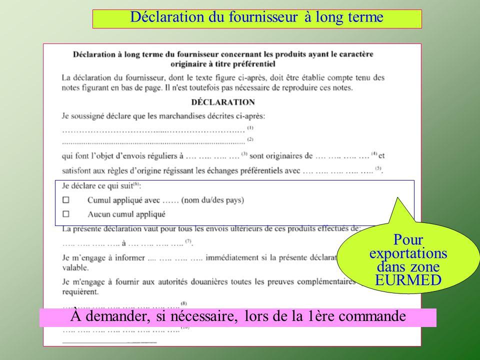 À demander, si nécessaire, lors de la 1ère commande Pour exportations dans zone EURMED Déclaration du fournisseur à long terme