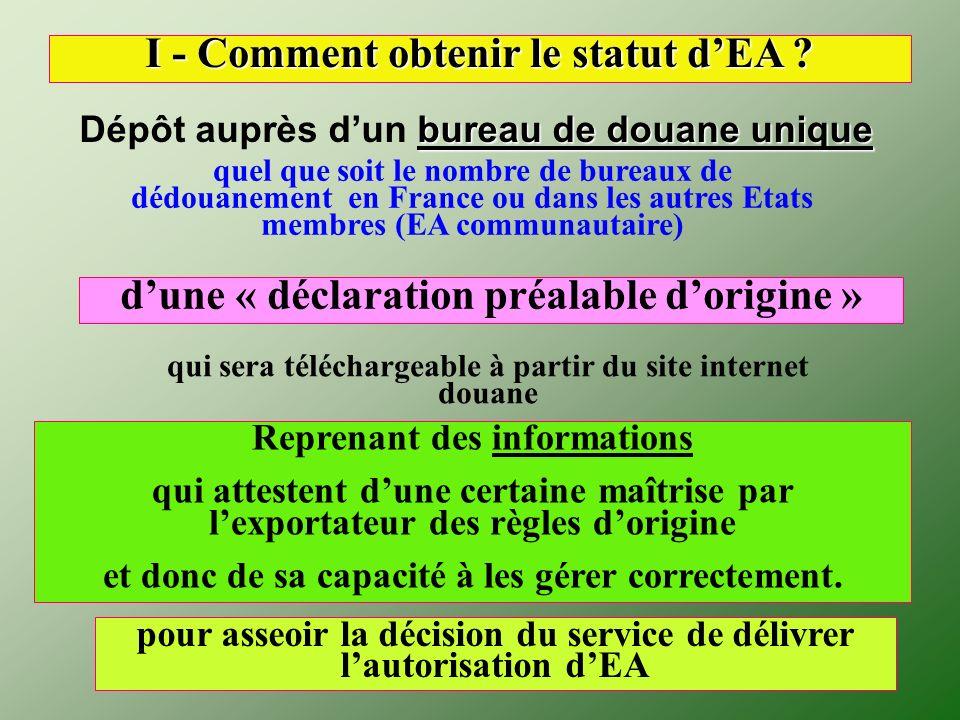 bureau de douane unique Dépôt auprès dun bureau de douane unique I - Comment obtenir le statut dEA ? dune « déclaration préalable dorigine » Reprenant