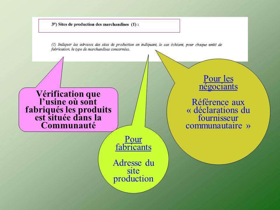 Vérification que lusine où sont fabriqués les produits est située dans la Communauté Pour les négociants Référence aux « déclarations du fournisseur c