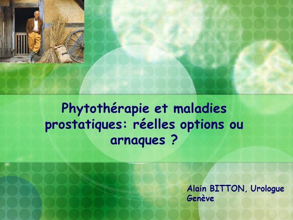 Phytothérapie et maladies prostatiques: réelles options ou arnaques ? Alain BITTON, Urologue Genève
