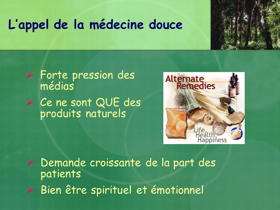 Lappel de la médecine douce Forte pression des médias Ce ne sont QUE des produits naturels Demande croissante de la part des patients Bien être spirit