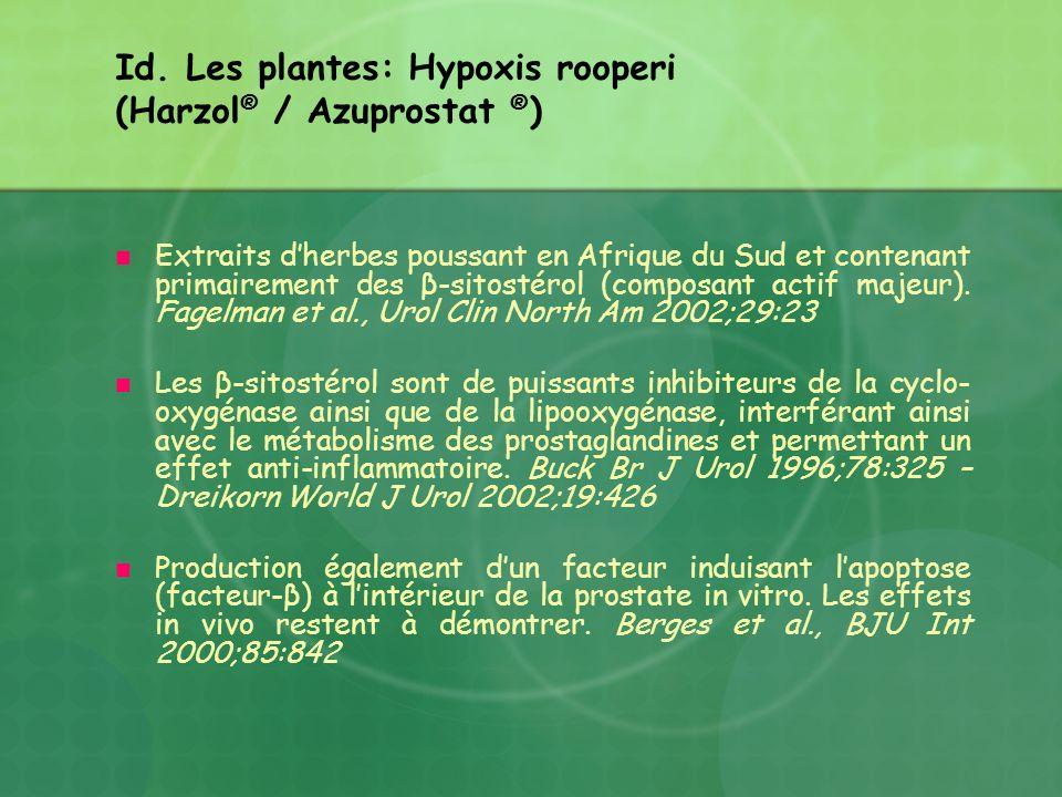 Id. Les plantes: Hypoxis rooperi (Harzol ® / Azuprostat ® ) Extraits dherbes poussant en Afrique du Sud et contenant primairement des β-sitostérol (co
