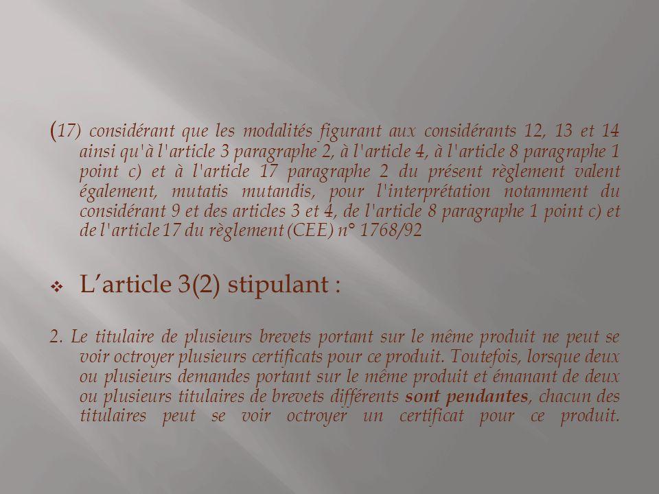 ( 17) considérant que les modalités figurant aux considérants 12, 13 et 14 ainsi qu à l article 3 paragraphe 2, à l article 4, à l article 8 paragraphe 1 point c) et à l article 17 paragraphe 2 du présent règlement valent également, mutatis mutandis, pour l interprétation notamment du considérant 9 et des articles 3 et 4, de l article 8 paragraphe 1 point c) et de l article 17 du règlement (CEE) n° 1768/92 Larticle 3(2) stipulant : 2.