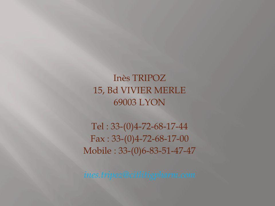 Inès TRIPOZ 15, Bd VIVIER MERLE 69003 LYON Tel : 33-(0)4-72-68-17-44 Fax : 33-(0)4-72-68-17-00 Mobile : 33-(0)6-83-51-47-47 ines.tripoz@citlitigpharm.com