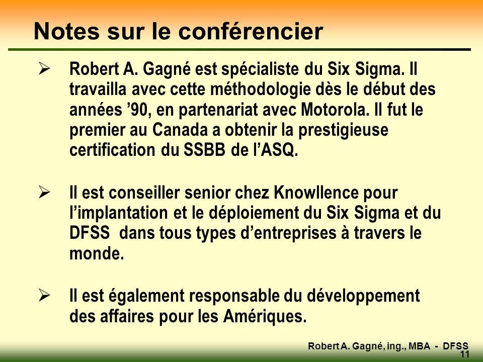 Robert A.Gagné, ing., MBA - DFSS 11 Notes sur le conférencier Robert A.