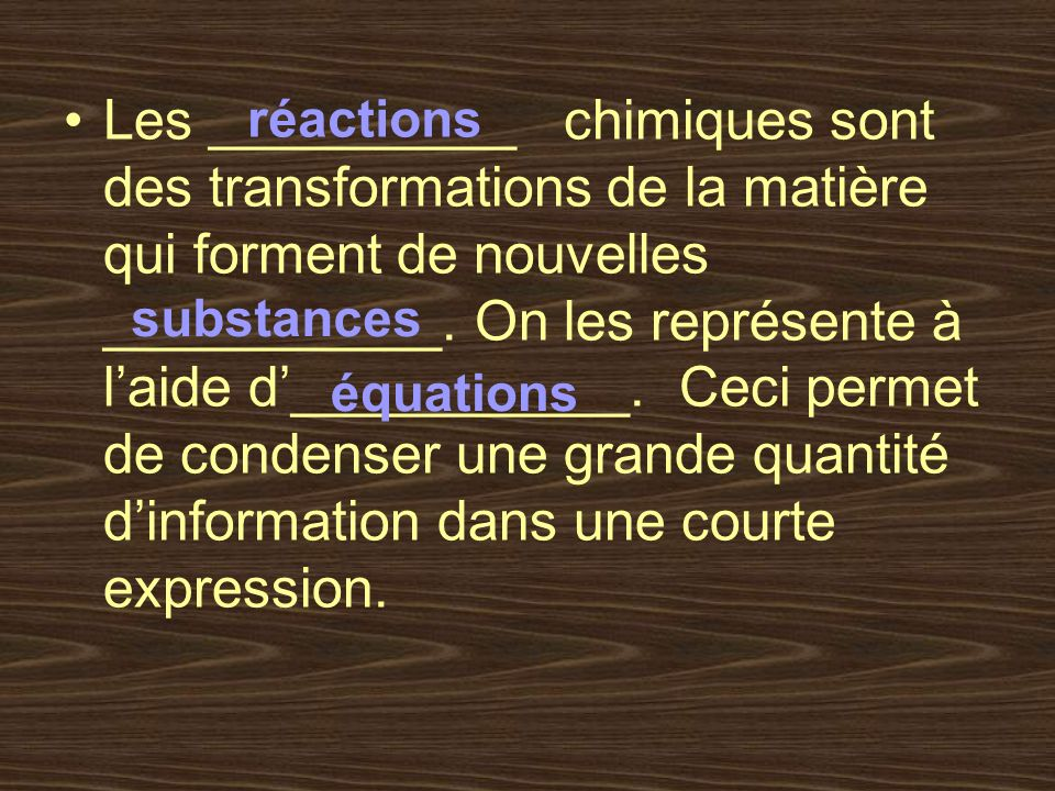 Les __________ chimiques sont des transformations de la matière qui forment de nouvelles ___________. On les représente à laide d___________. Ceci per