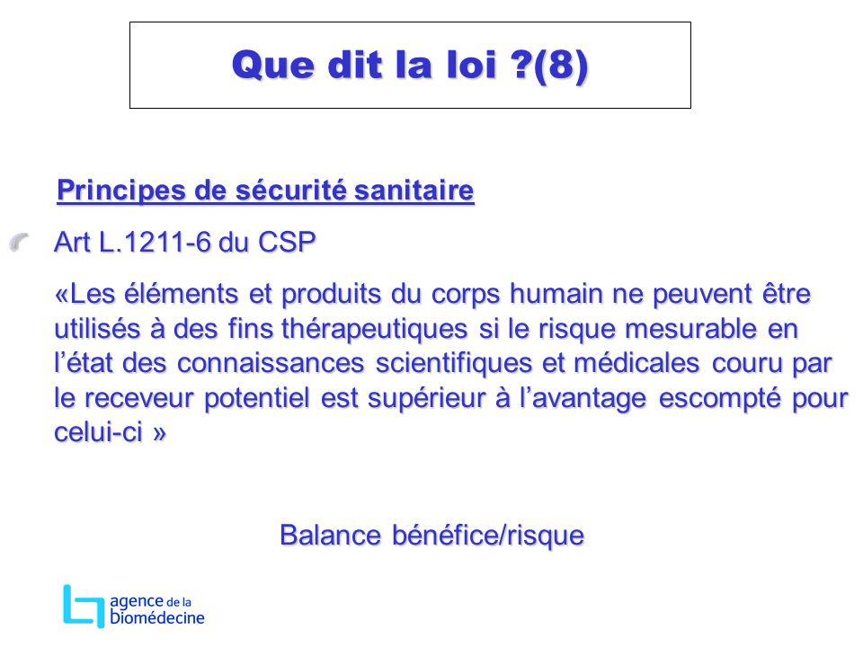 Principes de sécurité sanitaire Principes de sécurité sanitaire Art L.1211-6 du CSP «Les éléments et produits du corps humain ne peuvent être utilisés