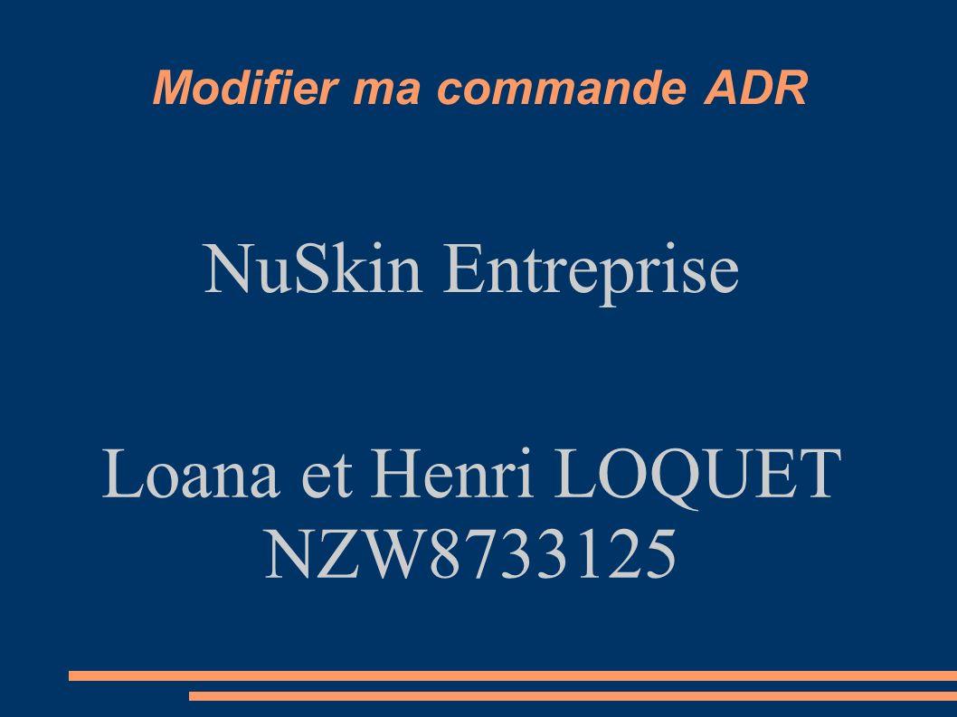 Modifier ma commande ADR NuSkin Entreprise Loana et Henri LOQUET NZW8733125