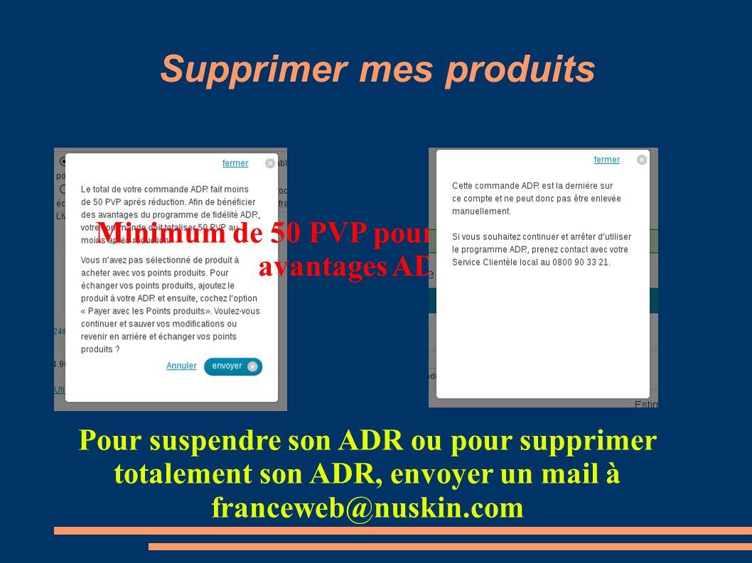 Supprimer mes produits Minimum de 50 PVP pour bénéficier des avantages ADR Pour suspendre son ADR ou pour supprimer totalement son ADR, envoyer un mai