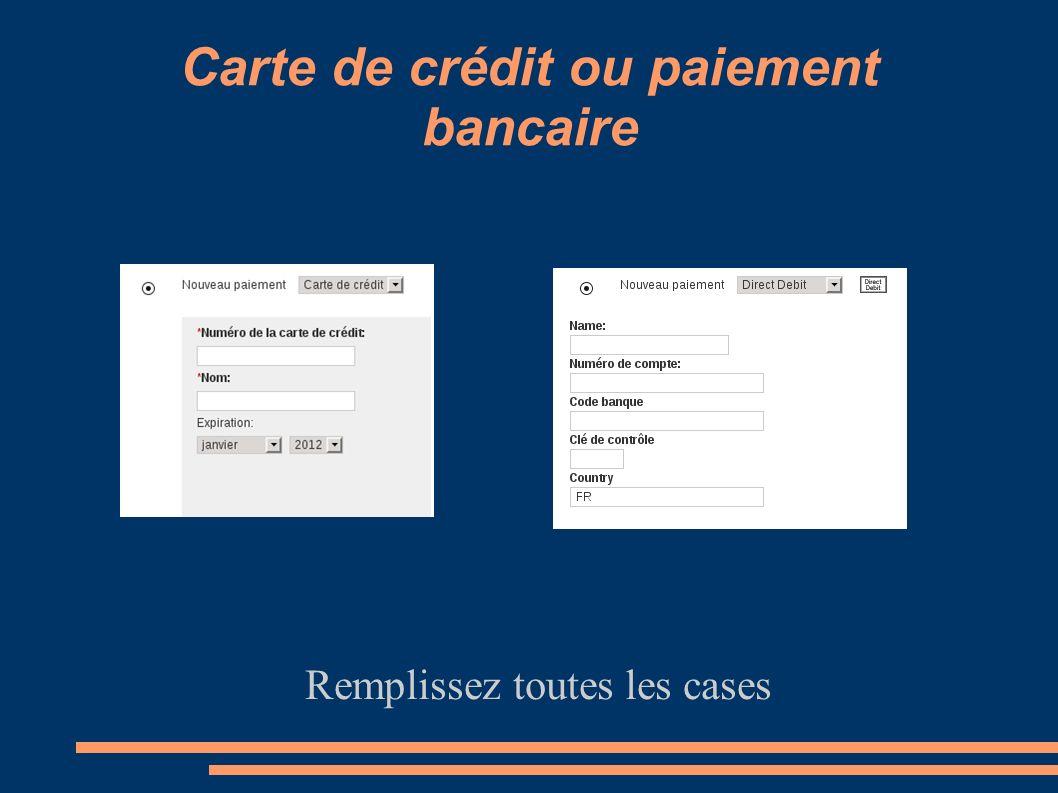 Carte de crédit ou paiement bancaire Remplissez toutes les cases