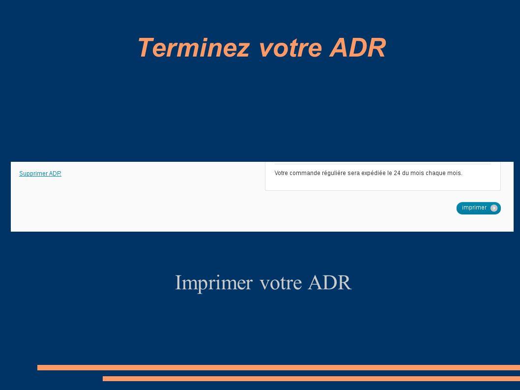 Terminez votre ADR Imprimer votre ADR