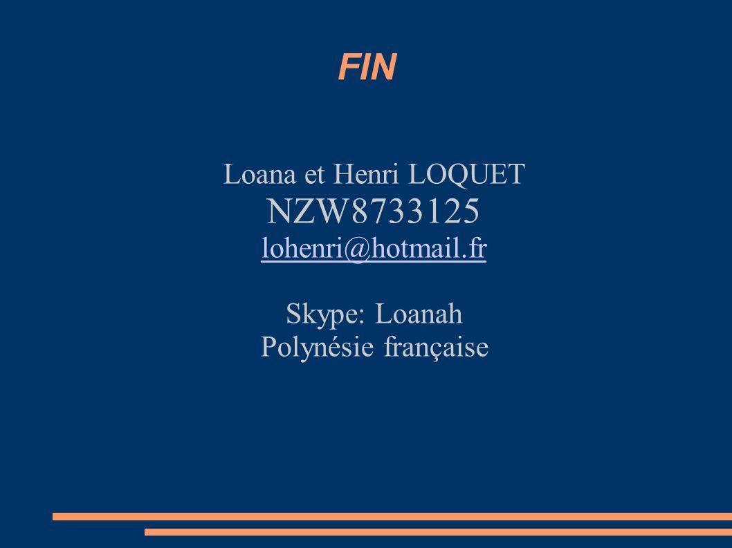FIN Loana et Henri LOQUET NZW8733125 lohenri@hotmail.fr Skype: Loanah Polynésie française