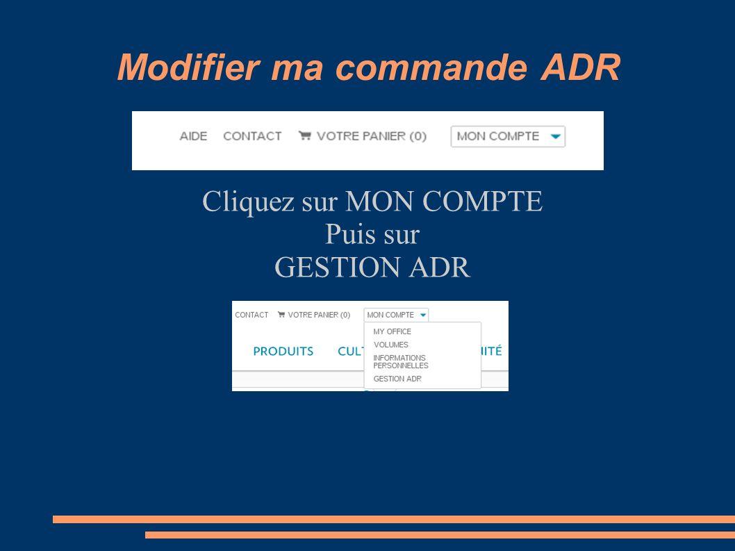 Modifier ma commande ADR Cliquez sur MON COMPTE Puis sur GESTION ADR