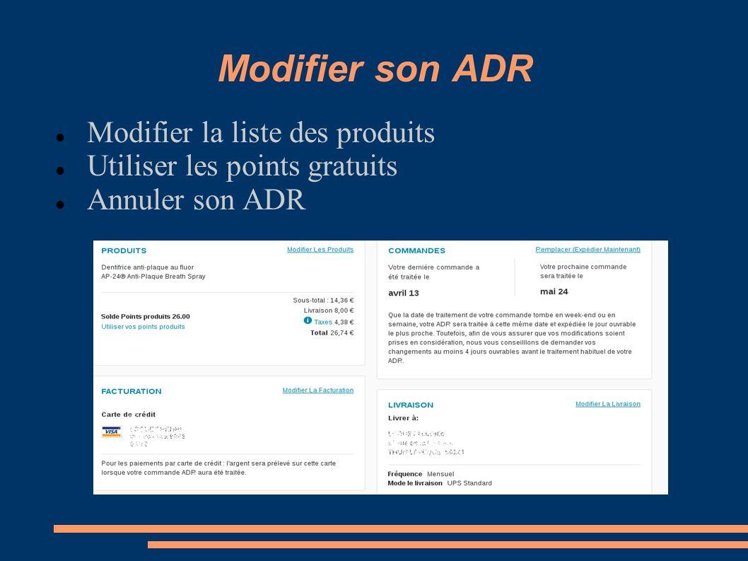 Modifier son ADR Modifier la liste des produits Utiliser les points gratuits Annuler son ADR