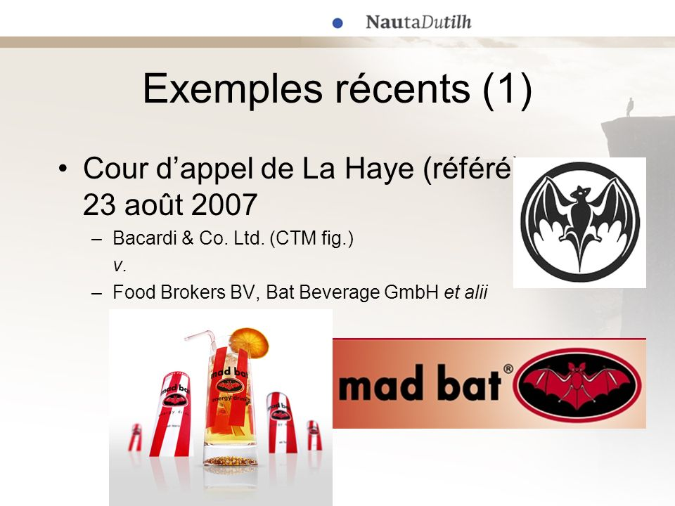Exemples récents (1) Cour dappel de La Haye (référé) 23 août 2007 –Bacardi & Co. Ltd. (CTM fig.) v. –Food Brokers BV, Bat Beverage GmbH et alii
