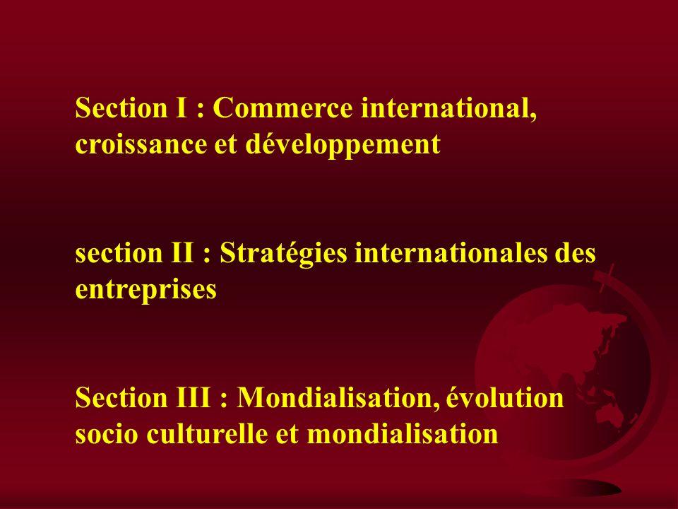 Section I : Commerce international, croissance et développement section II : Stratégies internationales des entreprises Section III : Mondialisation, évolution socio culturelle et mondialisation