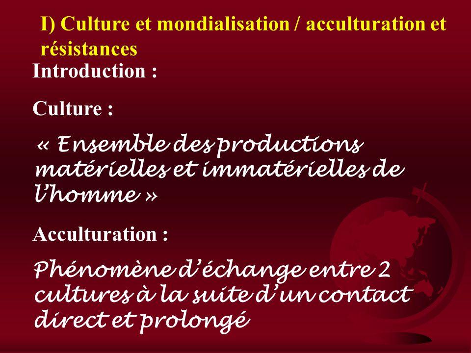 Section IV : Spécificités socioculturelles et mondialisation I) Culture et mondialisation II) acculturation et résistances III) Nation et mondialisati