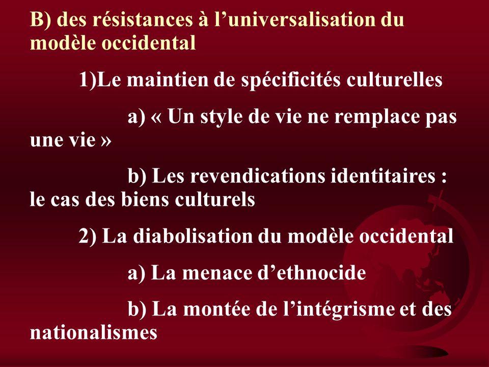 A) Une occidentalisation du monde 1) Une acculturation volontaire a) Les vecteurs de la mondialisation b) Le développement des modèles culturels 2) un