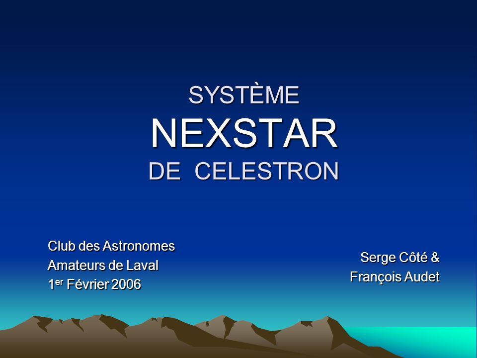 SYSTÈME NEXSTAR DE CELESTRON Serge Côté & François Audet Club des Astronomes Amateurs de Laval 1 er Février 2006
