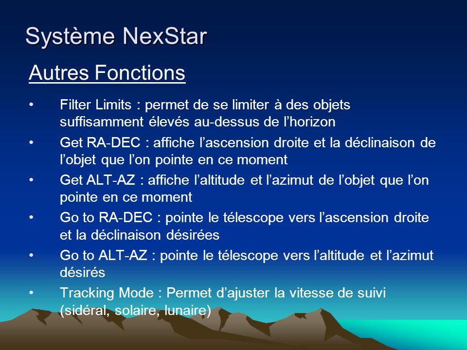 Système NexStar Autres Fonctions Filter Limits : permet de se limiter à des objets suffisamment élevés au-dessus de lhorizon Get RA-DEC : affiche lasc