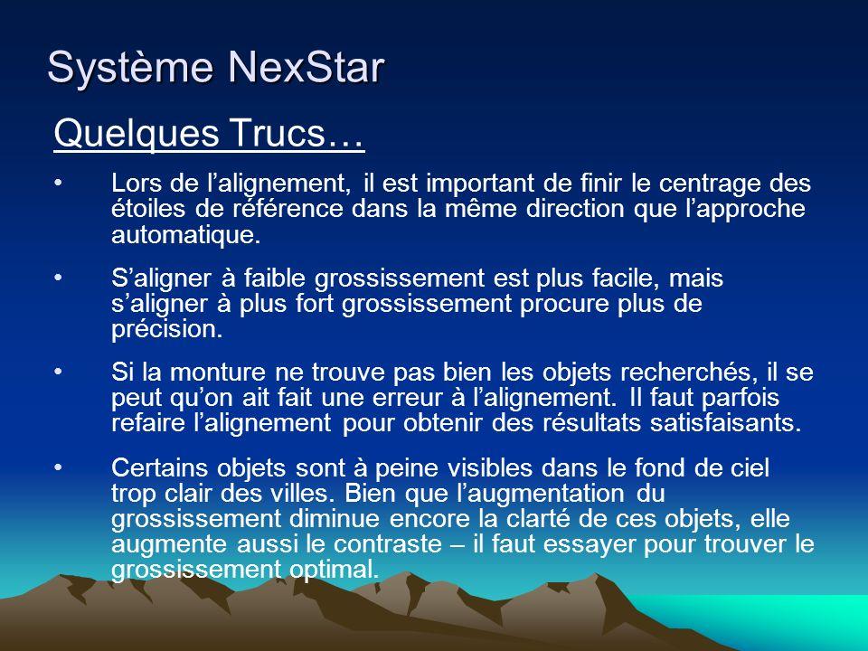 Système NexStar Quelques Trucs… Lors de lalignement, il est important de finir le centrage des étoiles de référence dans la même direction que lapproc