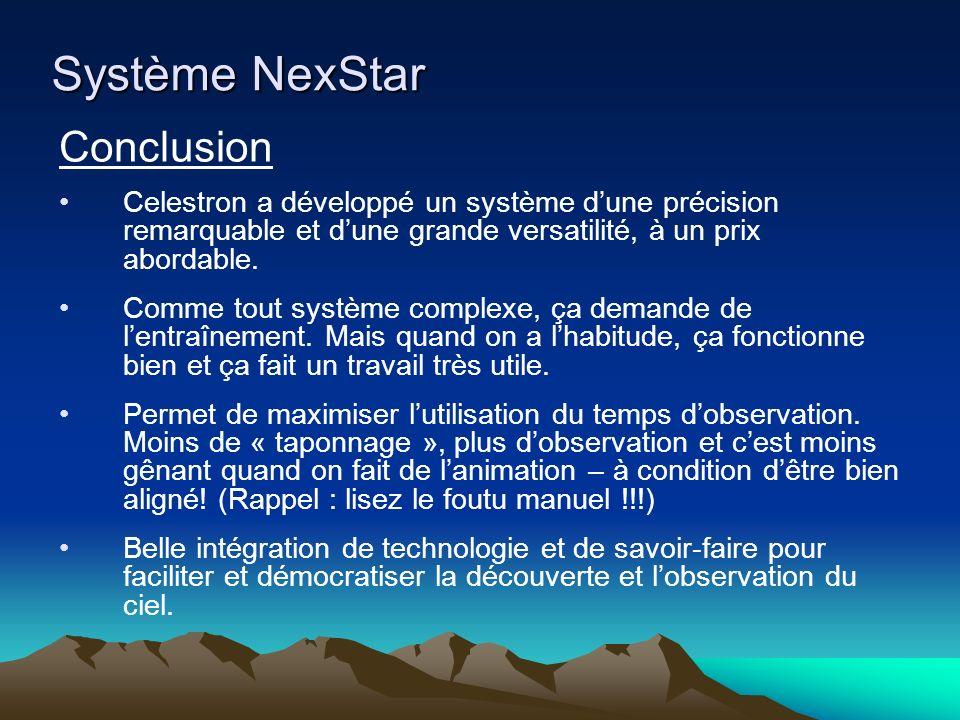 Système NexStar Conclusion Celestron a développé un système dune précision remarquable et dune grande versatilité, à un prix abordable. Comme tout sys