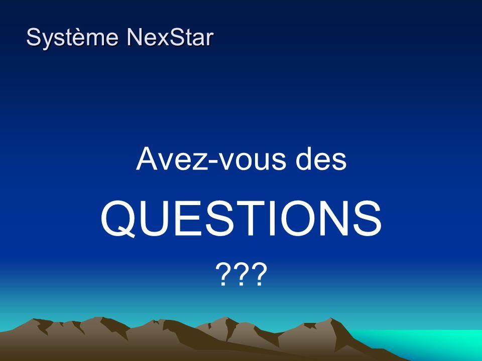 Système NexStar Avez-vous des QUESTIONS ???
