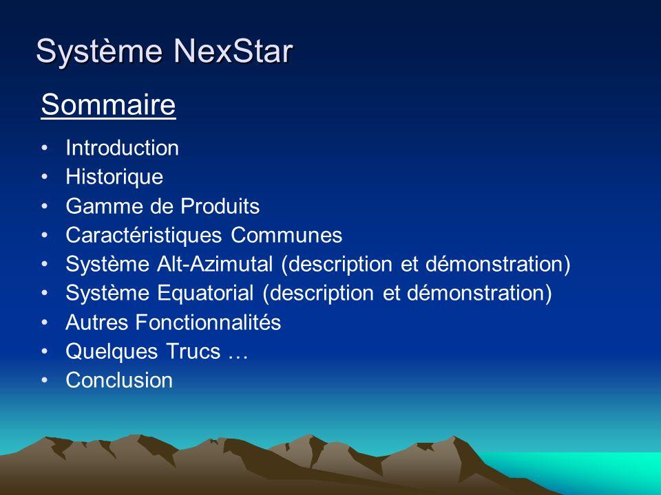 Système NexStar Sommaire Introduction Historique Gamme de Produits Caractéristiques Communes Système Alt-Azimutal (description et démonstration) Systè