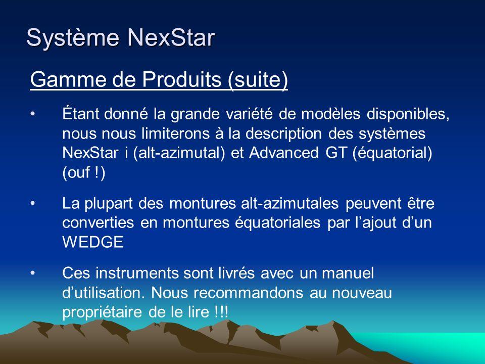 Système NexStar Gamme de Produits (suite) Étant donné la grande variété de modèles disponibles, nous nous limiterons à la description des systèmes NexStar i (alt-azimutal) et Advanced GT (équatorial) (ouf !) La plupart des montures alt-azimutales peuvent être converties en montures équatoriales par lajout dun WEDGE Ces instruments sont livrés avec un manuel dutilisation.