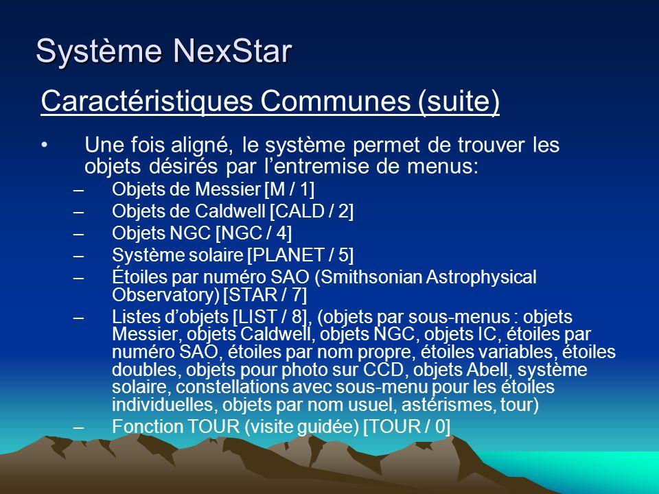 Système NexStar Système Alt-azimutal Système décrit : NexStar i Mise en marche –Assemblage –Alignement initial (mise au niveau et orientation nord – avec récepteur GPS, cette étape est grandement simplifiée) –Entrée de la date, heure, latitude, longitude (automatique avec GPS) –Alignement Sky Align : 3 étoiles (ou planètes) choisies par lutilisateur – trois objets raisonnablement brillants – le système les identifie et se calibre Auto 2-star : 1 objet choisi par lutilisateur, le système choisit lautre.