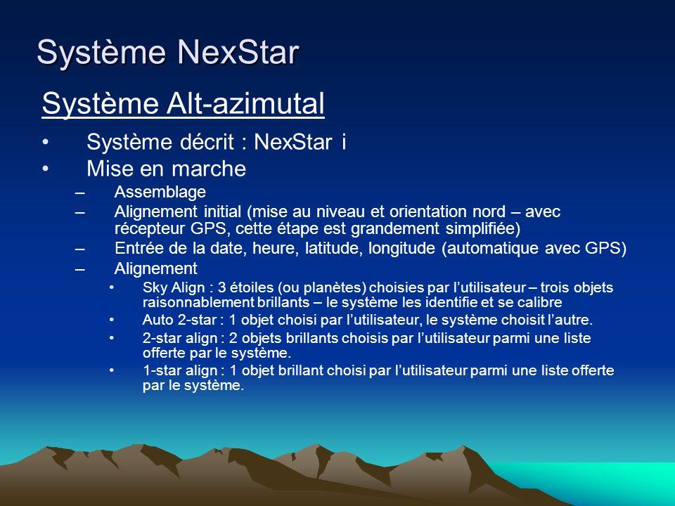 Système NexStar Système Alt-azimutal Système décrit : NexStar i Mise en marche –Assemblage –Alignement initial (mise au niveau et orientation nord – a