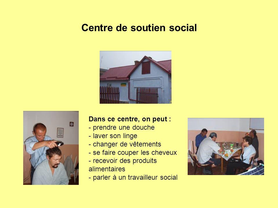 Centre de soutien social Dans ce centre, on peut : - prendre une douche - laver son linge - changer de vêtements - se faire couper les cheveux - recev