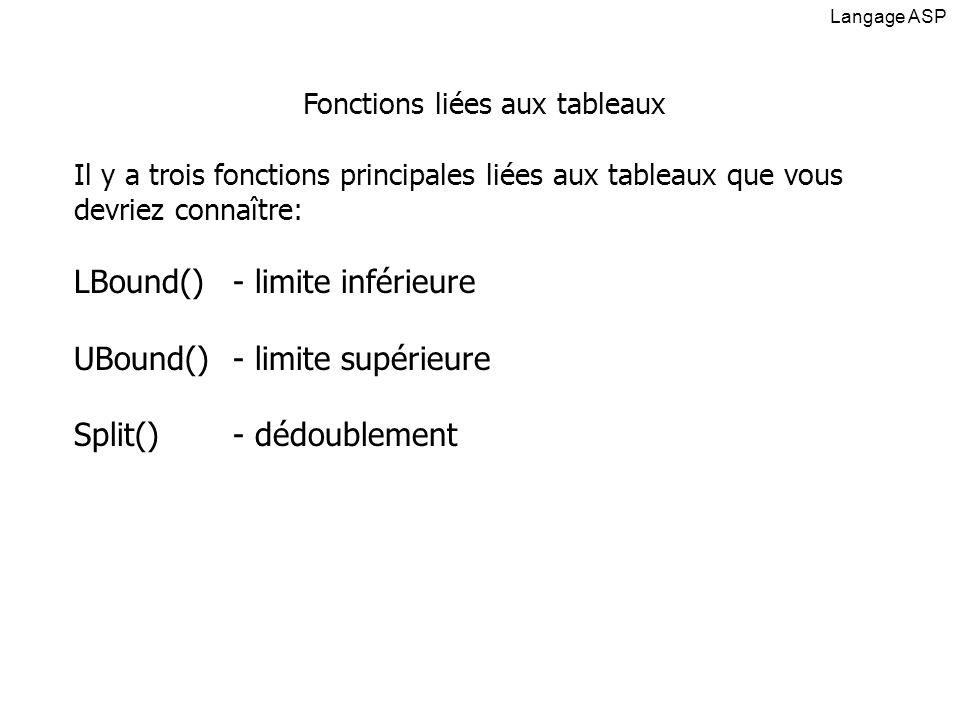 Fonctions liées aux tableaux Il y a trois fonctions principales liées aux tableaux que vous devriez connaître: LBound()- limite inférieure UBound()- limite supérieure Split()- dédoublement Langage ASP