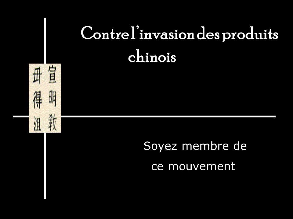Contre linvasion des produits chinois Soyez membre de ce mouvement