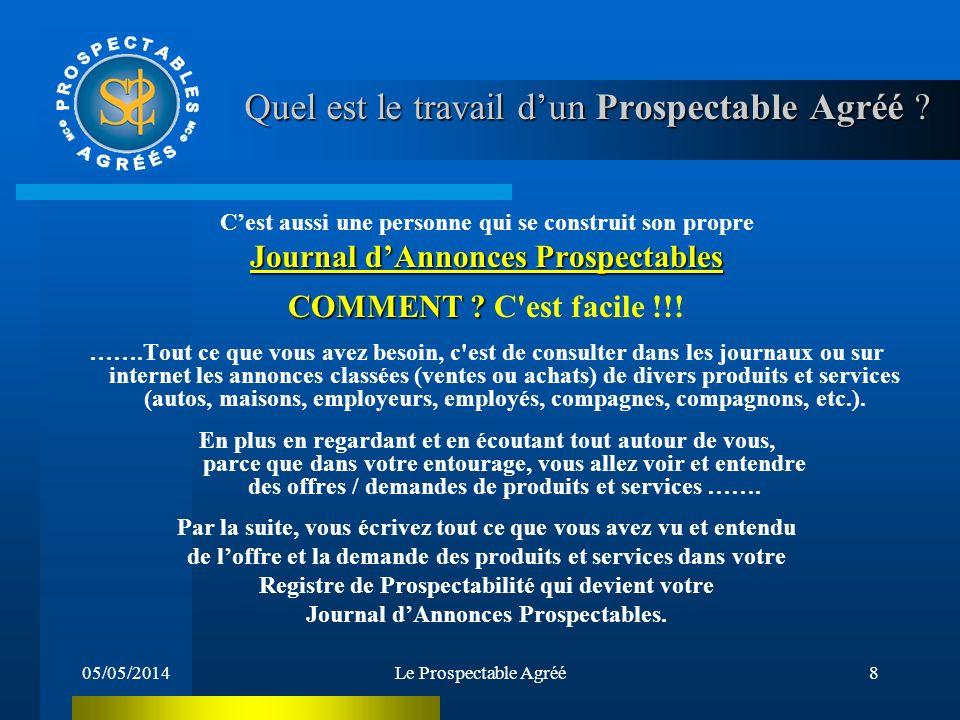 05/05/2014Le Prospectable Agréé7 Quel est le travail dun Prospectable Agréé ? Vous communiquez avec des clients potentiels et vous leur demandez de sa